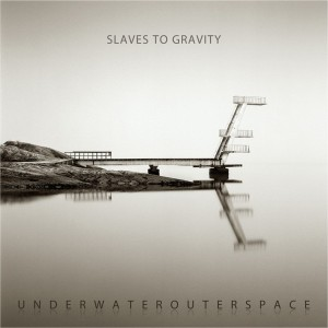 Slaves To Gravity - Underwaterouterspace