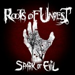 Roots Of Unrest - Spark Of Evil